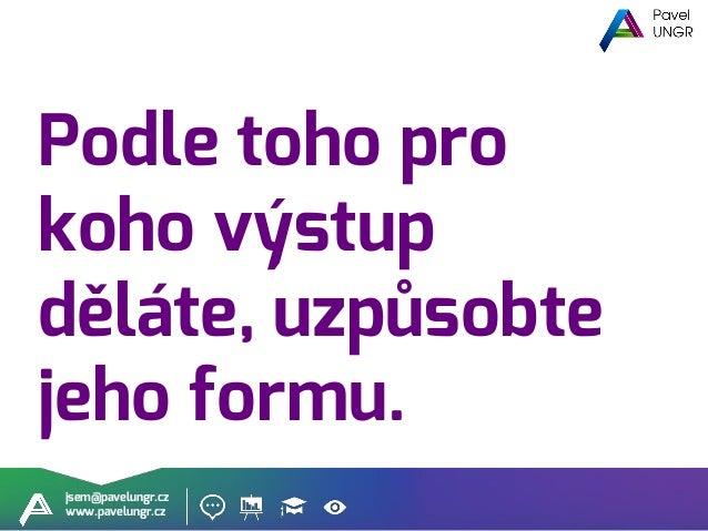 jsem@pavelungr.cz www.pavelungr.cz Asistentka Ředitel Manažer