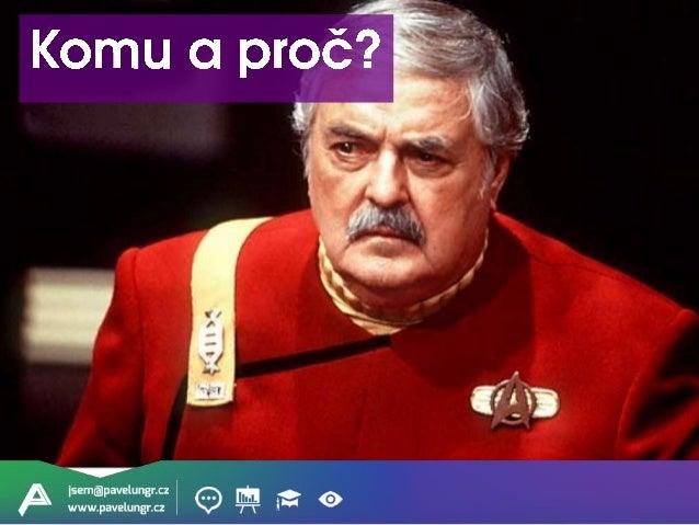 jsem@pavelungr.cz www.pavelungr.cz Vy jste zodpovědní za výsledek a termín. Ne klient.