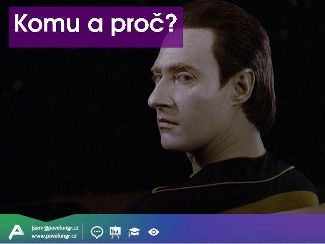 jsem@pavelungr.cz www.pavelungr.cz copywriter umí napsat? kodér nakódovat? programátor naprogramovat? je v pohode s UX/CRO?