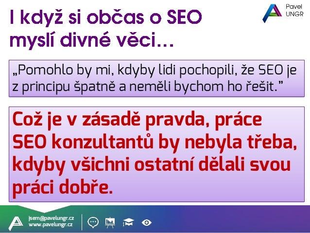 www.pavelungr.cz @PavelUngr +PavelUngr pavelungr PavelUngr +420 608 654 501 jsem@pavelungr.cz Za SEO krásnější ☺