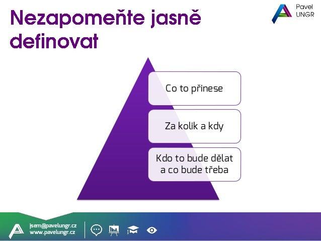 jsem@pavelungr.cz www.pavelungr.cz Ale musí dávat smysl