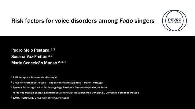 Risk factors for voice disorders among Fado singers Pedro Melo Pestana 1,2 Susana Vaz-Freitas 2,3 Maria Conceição Manso 2,...