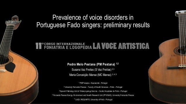 Prevalence of voice disorders in Portuguese Fado singers: preliminary results Pedro Melo Pestana (PM Pestana) 1,2 Susana V...