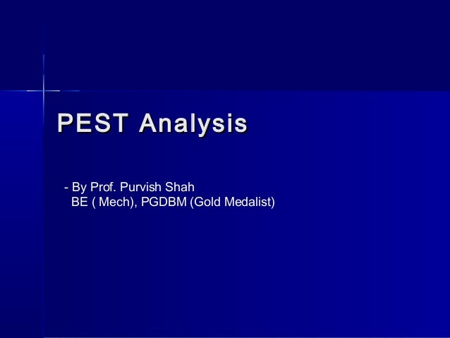 PEST AnalysisPEST Analysis - By Prof. Purvish Shah BE ( Mech), PGDBM (Gold Medalist)