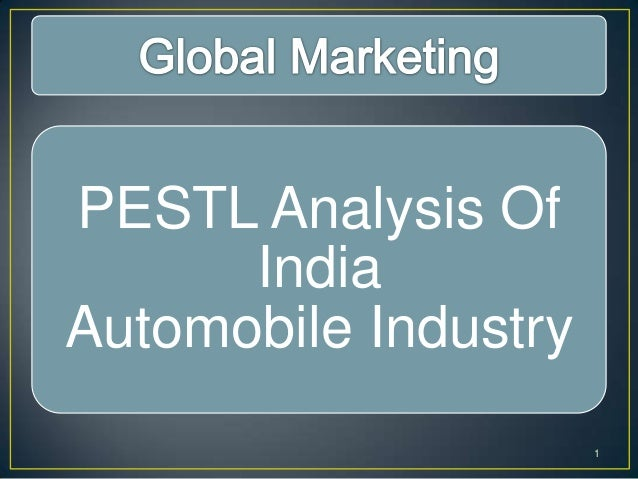 pest analysis for the car industry Pestle is a macro-level analysis pestle analysis for your service business a pestle analysis allows you to both anticipate and prepare for industry.