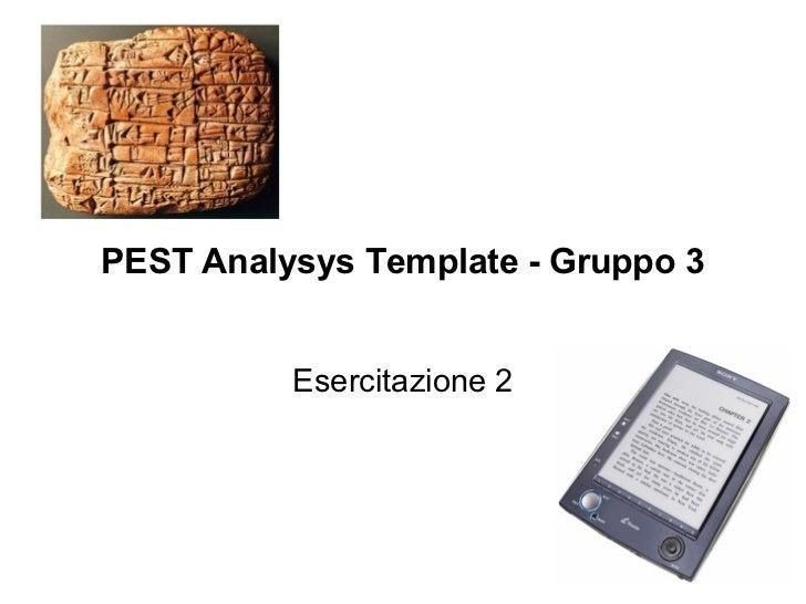 PEST Analysys Template - Gruppo 3          Esercitazione 2