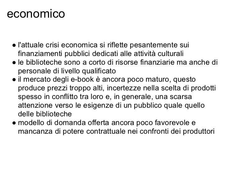 economico● lattuale crisi economica si riflette pesantemente sui  finanziamenti pubblici dedicati alle attività culturali●...