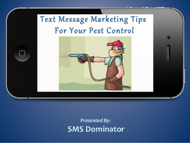 Text Message Marketing TipsFor Your Pest ControlBusinessPresented By:SMS Dominator