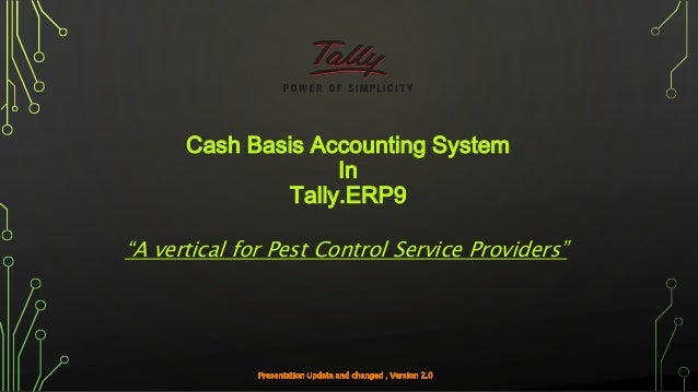 """Cash Basis Accounting System In Tally.ERP9 """"A vertical for Pest Control Service Providers"""""""