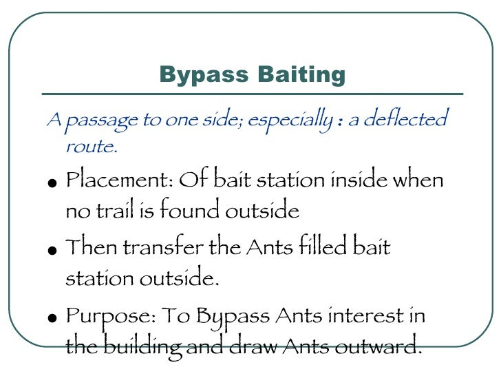 Bypass Baiting <ul><li>A passage to one side; especially  :  a deflected route. </li></ul><ul><li>Placement: Of bait stati...