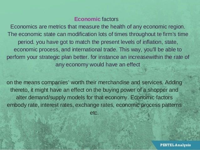 Economicfactors Economicsaremetricsthatmeasurethehealthofanyeconomicregion. Theeconomicstatecanmodificati...