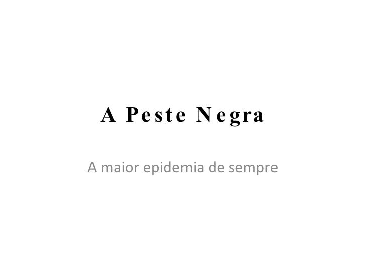 A Peste Negra A maior epidemia de sempre