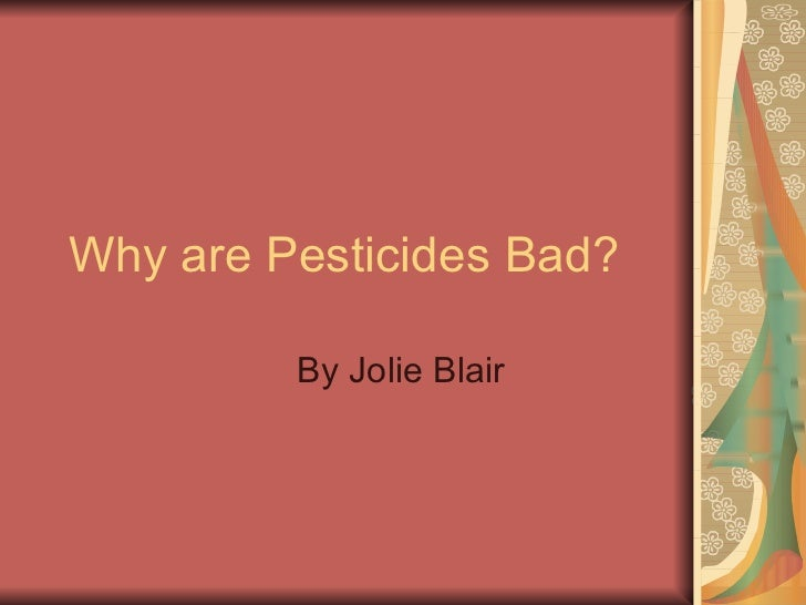 Why are Pesticides Bad? By Jolie Blair