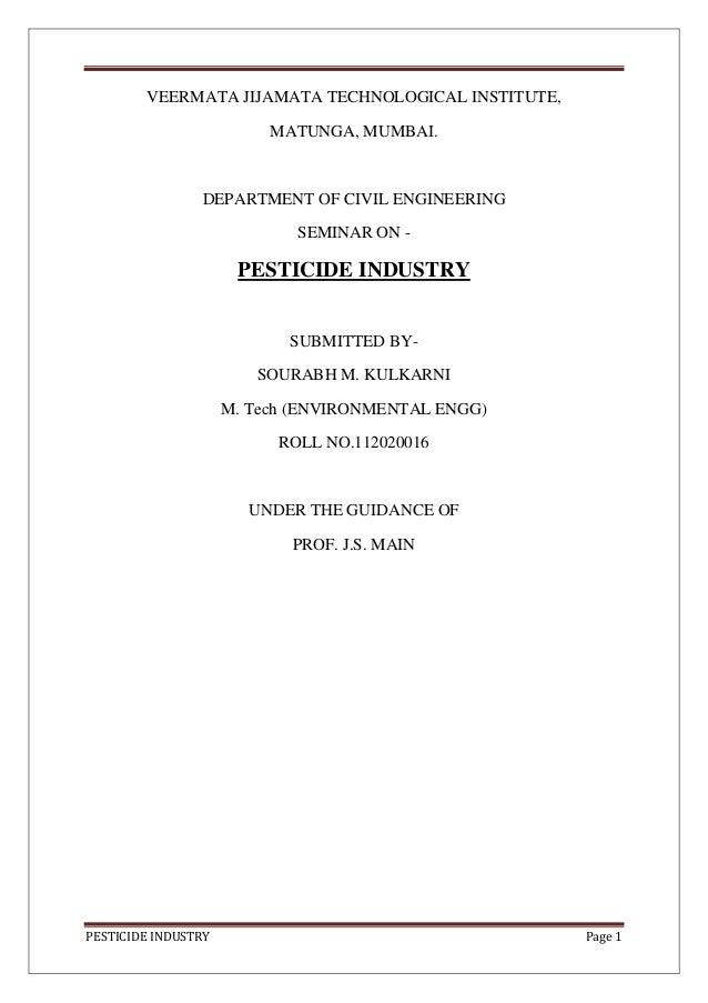 PESTICIDE INDUSTRY Page 1 VEERMATA JIJAMATA TECHNOLOGICAL INSTITUTE, MATUNGA, MUMBAI. DEPARTMENT OF CIVIL ENGINEERING SEMI...