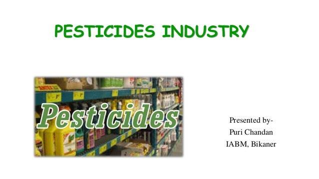 PESTICIDES INDUSTRY Presented by- Puri Chandan IABM, Bikaner