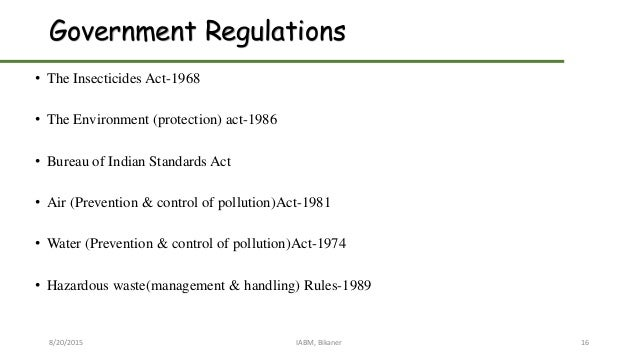 Government Regulations • The Insecticides Act-1968 • The Environment (protection) act-1986 • Bureau of Indian Standards Ac...