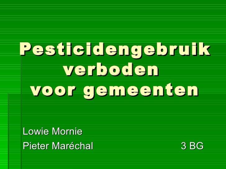 Pesticidengebruik verboden  voor gemeenten Lowie Mornie Pieter Maréchal 3 BG