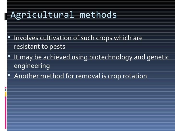 Chemical methods In this method, certain chemicals are used for    controlling pests. E.g.   Rodenticides   Insecticide...