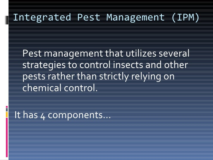 Integrated Pest Management (IPM)Components1. Pest identification – important   for proper pest control    Confuse benefic...