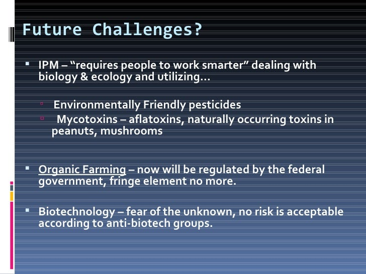 Future of Chemicals &PesticidesAlternatives will be Key Issue…not a new concept!   Beneficial insects   Mechanical contr...