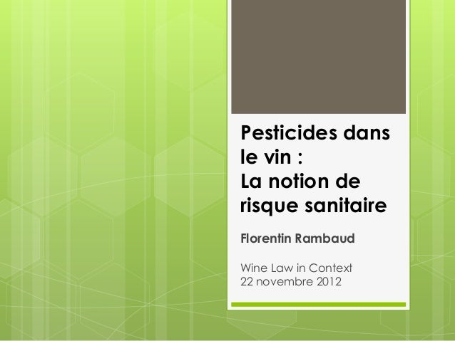 Pesticides dansle vin :La notion derisque sanitaireFlorentin RambaudWine Law in Context22 novembre 2012