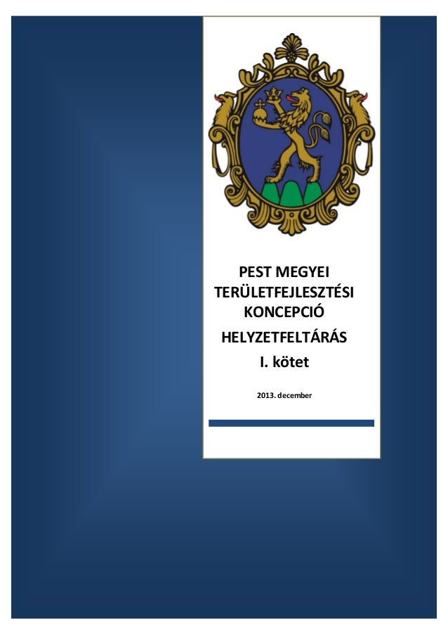 PEST MEGYEI TERÜLETFEJLESZTÉSI KONCEPCIÓ HELYZETFELTÁRÁS I. kötet 2013. december