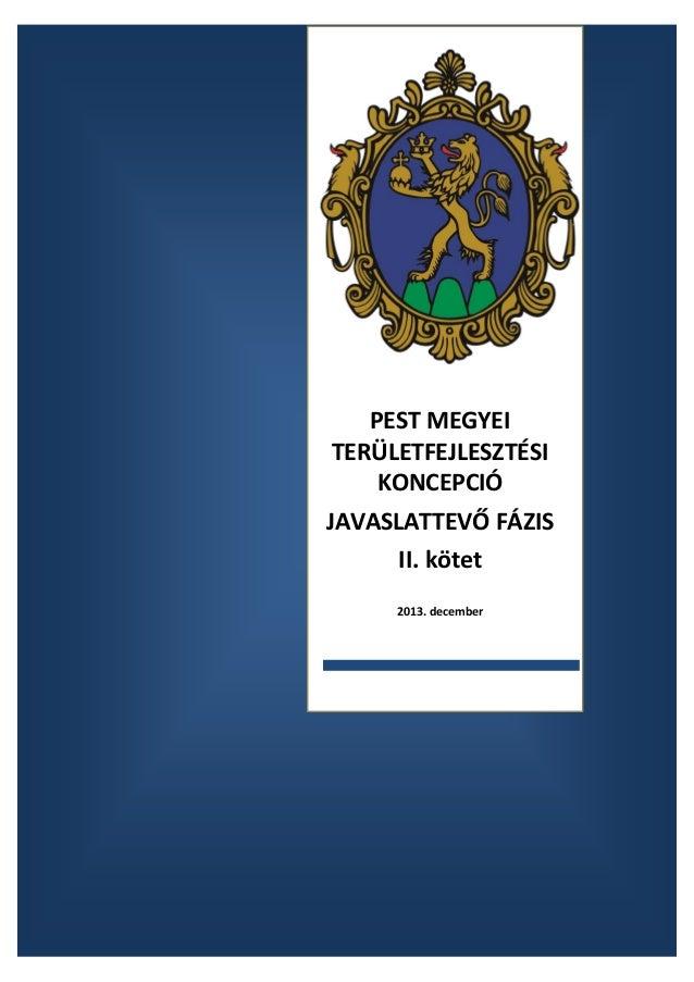 PEST MEGYEI TERÜLETFEJLESZTÉSI KONCEPCIÓ JAVASLATTEVŐ FÁZIS II. kötet 2013. december
