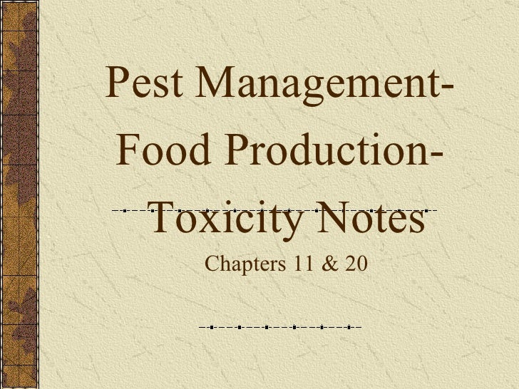 Pest Management-  Food Production-  Toxicity Notes Chapters 11 & 20