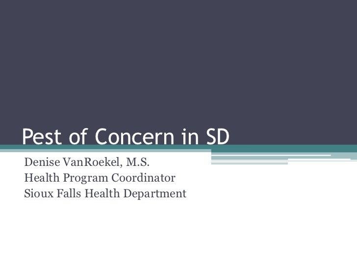Pest of Concern in SDDenise VanRoekel, M.S.Health Program CoordinatorSioux Falls Health Department