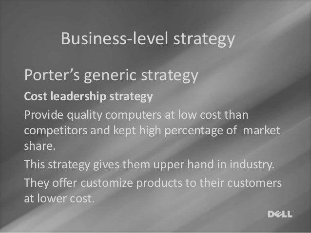 generic strategy of dell Dell competitive advantage  generic strategies 29 ghoshal's 32 sources of competitive advantage 32 value chain 34 dell's value created 38 strategic ladder 39 .