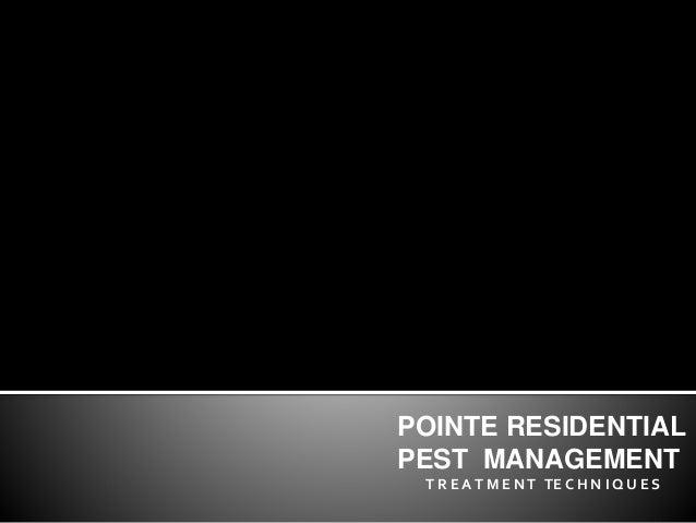 POINTE RESIDENTIAL PEST MANAGEMENT T R E AT M E NT TE C H N I Q U E S