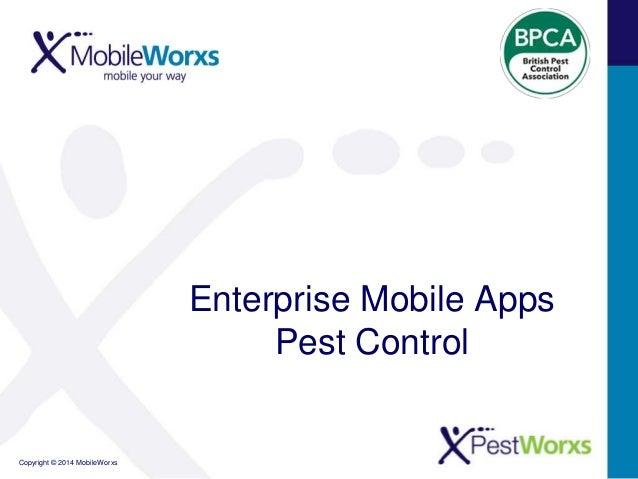 Enterprise Mobile Apps Pest Control  Copyright © 2014 MobileWorxs