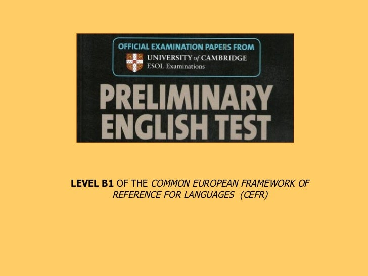 LEVEL B1 OF THE COMMON EUROPEAN FRAMEWORK OF        REFERENCE FOR LANGUAGES (CEFR)