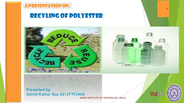 A PRESENTATION ON:                                1  RECYLING OF POLYESTEReNG OF              POLYESTERPresented by-Ashish...