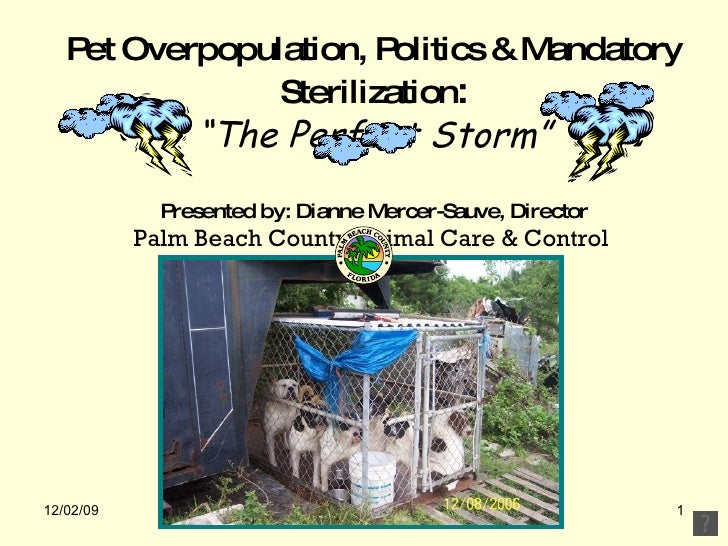 "Pet Overpopulation, Politics & Mandatory Sterilization : ""The Perfect Storm"" Presented by: Dianne Mercer-Sauve, Director P..."