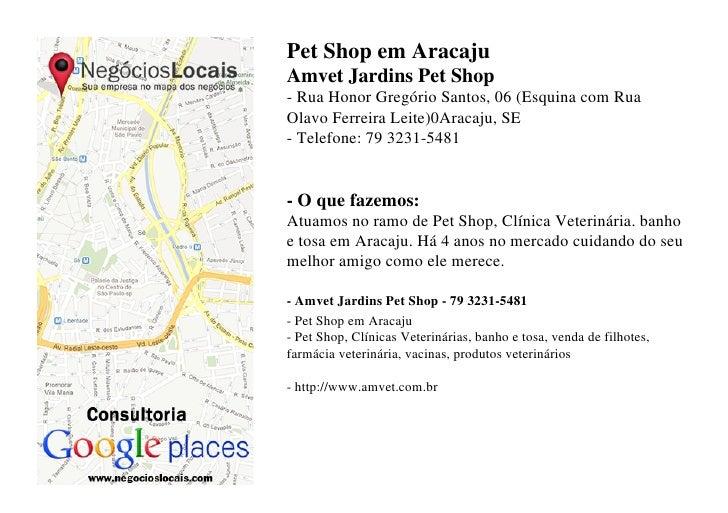 Pet Shop em AracajuAmvet Jardins Pet Shop- Rua Honor Gregório Santos, 06 (Esquina com RuaOlavo Ferreira Leite)0Aracaju, SE...