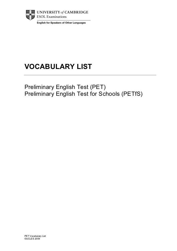 VOCABULARY LISTPreliminary English Test (PET)Preliminary English Test for Schools (PETfS)PET Vocabulary List©UCLES 2009