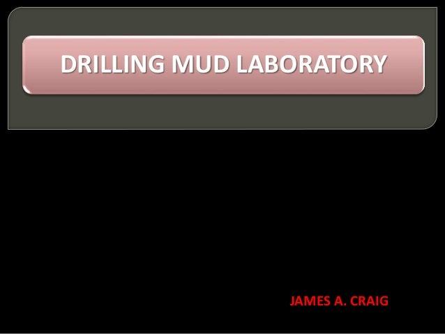 DRILLING MUD LABORATORY JAMES A. CRAIG