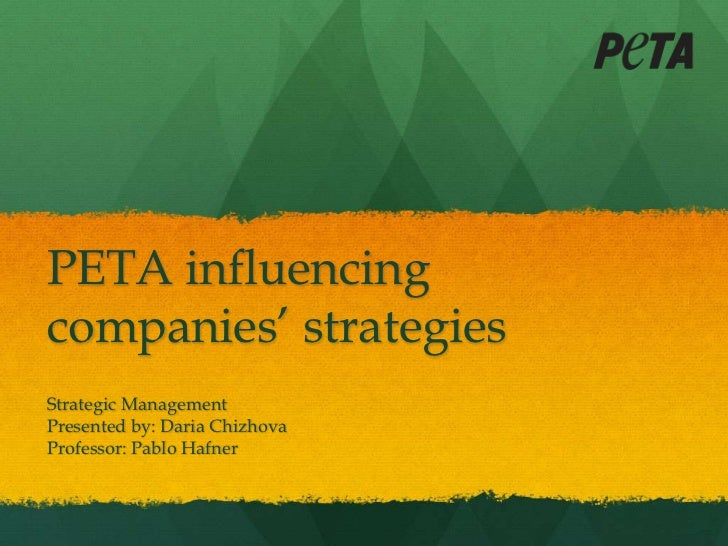 PETA influencingcompanies' strategiesStrategic ManagementPresented by: Daria ChizhovaProfessor: Pablo Hafner