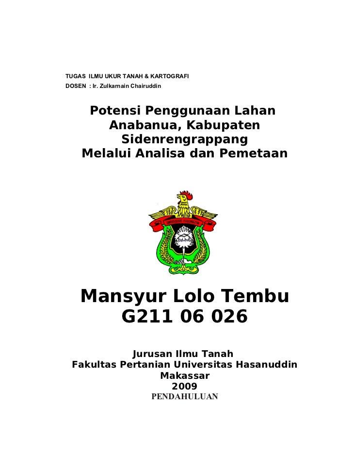 TUGAS ILMU UKUR TANAH & KARTOGRAFIDOSEN : Ir. Zulkarnain Chairuddin      Potensi Penggunaan Lahan        Anabanua, Kabupat...