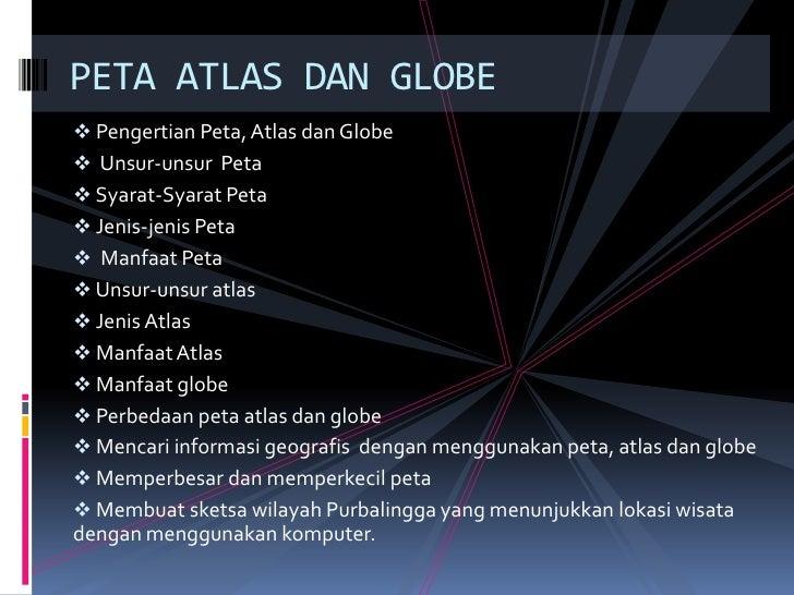 PETA ATLAS DAN GLOBE<br /><ul><li>PengertianPeta, Atlas dan Globe