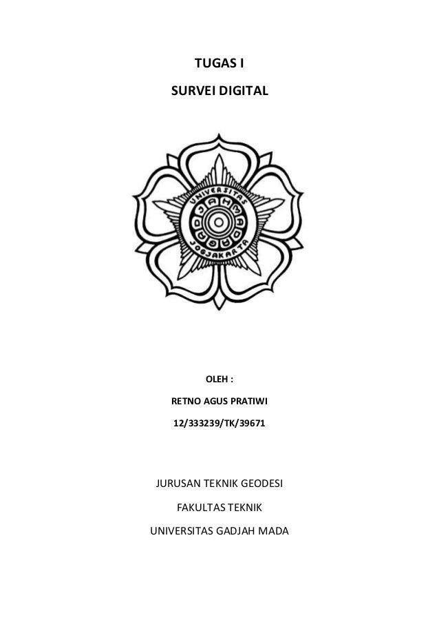 TUGAS I SURVEI DIGITAL OLEH : RETNO AGUS PRATIWI 12/333239/TK/39671 JURUSAN TEKNIK GEODESI FAKULTAS TEKNIK UNIVERSITAS GAD...