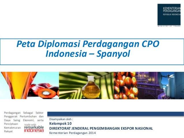 Disampaikan oleh : Kelompok 10 DIREKTORAT JENDERAL PENGEMBANGAN EKSPOR NASIONAL Kementerian Perdagangan 2014 Peta Diplomas...