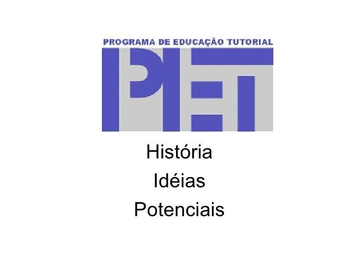 <ul><li>História </li></ul><ul><li>Idéias </li></ul><ul><li>Potenciais </li></ul>