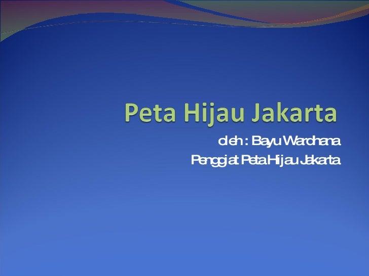 oleh : Bayu Wardhana Penggiat Peta Hijau Jakarta