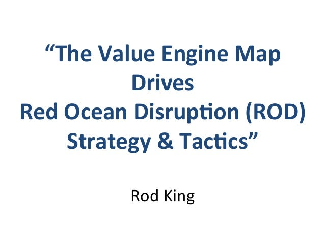 """""""The  Value  Engine  Map   Drives   Red  Ocean  DisrupEon  (ROD)   Strategy  &  TacEcs""""      Rod..."""