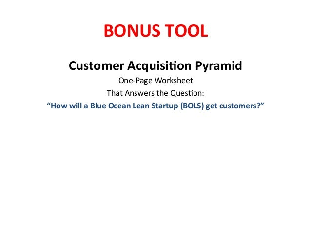 BONUS  TOOL   Customer  AcquisiEon  Pyramid   One-‐Page  Worksheet   That  Answers  the  Ques.on:  ...