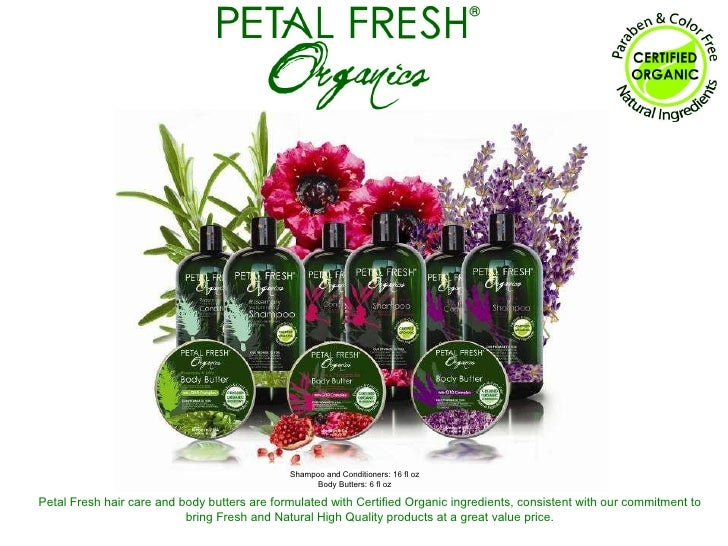 Petal Fresh hair care and body butters are formulated with Certified Organic ingredients, consistent with our commitment t...