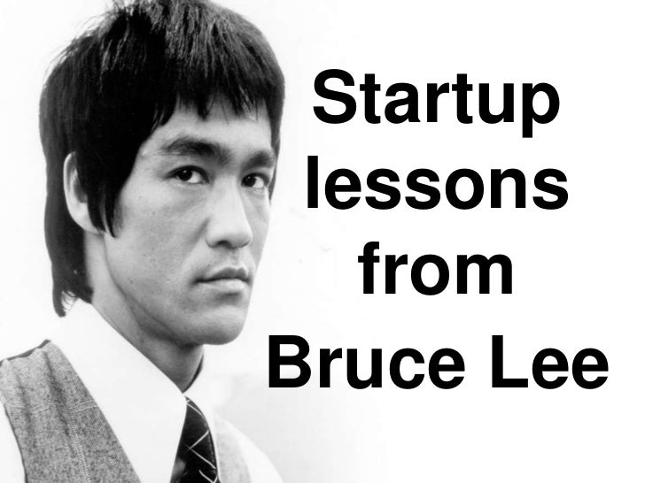 Startup lessons   fromBruce Lee