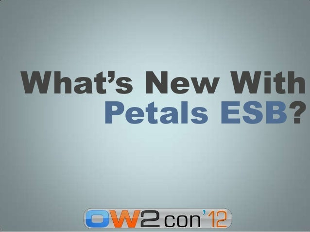 What's New With    Petals ESB?